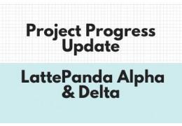 Project Progress Update - LattePanda Alpha & Delta