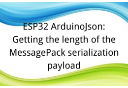ESP32 ArduinoJson: Getting the length of the MessagePack serialization payload