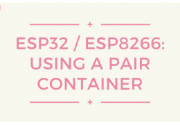 ESP32 / ESP8266: Using a pair container