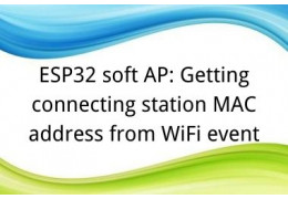 ESP32 soft AP: Getting connecting station MAC address from WiFi event