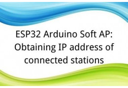 ESP32 Arduino Soft AP: Obtaining IP address of connected stations