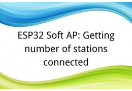 ESP32 Soft AP: Getting number of stations connected