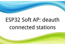 ESP32 Soft AP: deauth connected stations