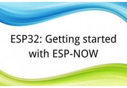 ESP32: Getting started with ESP-NOW