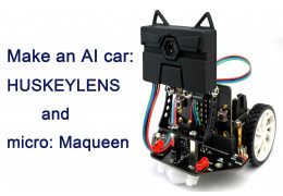Make an AI car: HUSKYLENS and micro: Maqueen