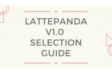 LattePanda V1.0 Selection Guide>