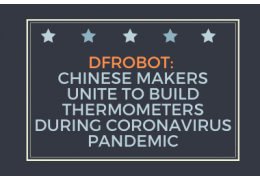DFRobot: Chinese Makers Unite to Build Thermometers During Coronavirus Pandemic