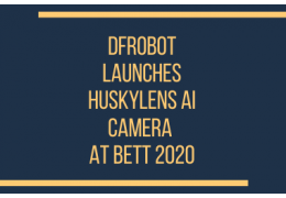 DFRobot launches HuskyLens AI camera at Bett 2020