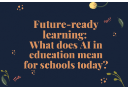 Future-ready learning: What does AI in education mean for schools today?