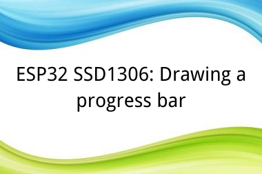 ESP32 SSD1306: Drawing a progress bar>