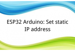 ESP32 Arduino: Set static IP address