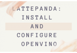 LattePanda: Install and Configure OpenVINO