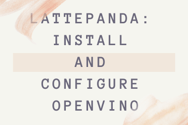 LattePanda: Install and Configure OpenVINO>