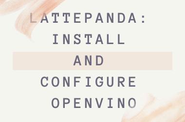LattePanda: Install and Configure OpenVINO