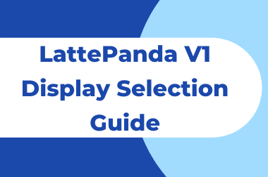LattePanda V1 Display Selection Guide>