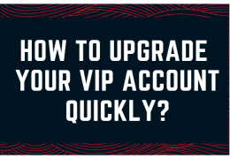 How to upgrade your VIP account quickly?