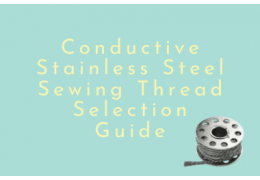 Conductive Stainless Steel Sewing Thread Selection Guide