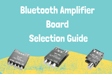 Bluetooth Amplifier Board Selection Guide>