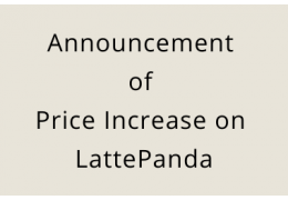 Announcement of Price Increase on LattePanda