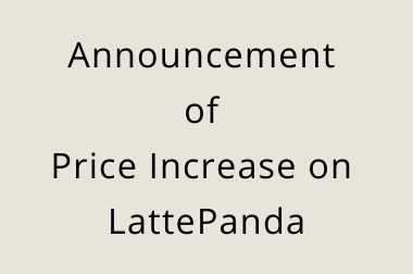 Announcement of Price Increase on LattePanda>