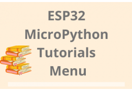 ESP32 MicroPython Tutorials Menu