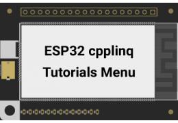ESP32 cpplinq Tutorials Menu