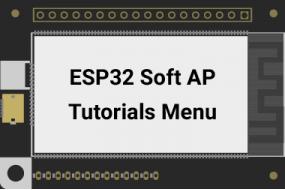 ESP32 Soft AP Tutorials Menu