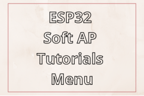 ESP32 Soft AP Tutorials Menu