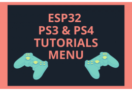 ESP32 PS3 and PS4 Tutorials Menu