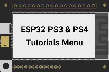 ESP32 PS3 and PS4 Tutorials Menu>