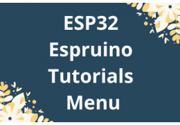 ESP32 Espruino Tutorials Menu