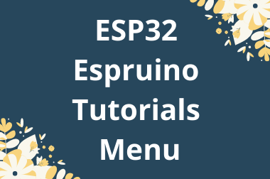 ESP32 Espruino Tutorials Menu>