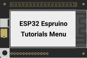 ESP32 Espruino Tutorials Menu