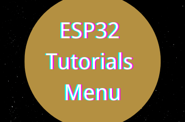 ESP32 Tutorials Menu>