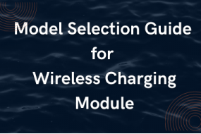 Model Selection Guide for Wireless Charging Module