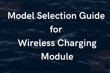 Model Selection Guide for Wireless Charging Module>