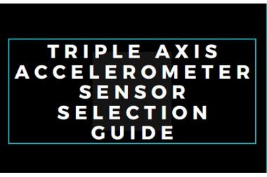 Triple Axis Accelerometer Sensor Selection Guide>