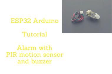 ESP32 Arduino Tutorial: Alarm with PIR motion sensor and buzzer