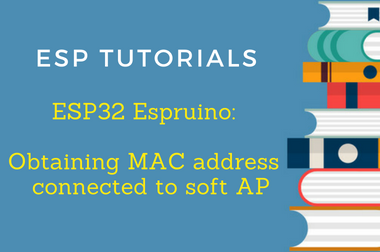ESP32 Arduino Tutorial: Obtaining MAC address of stations connected