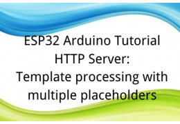 ESP32 Arduino Tutorial HTTP Server:2. Template processing with multiple placeholders
