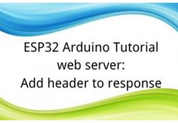 ESP32 Arduino Tutorial web server:3. Add header to response