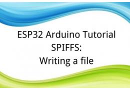 ESP32 Arduino Tutorial SPIFFS:4. Writing a file