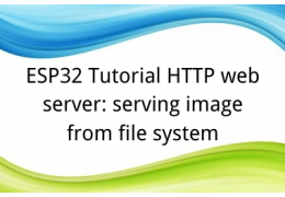ESP32 Tutorial HTTP web server:10. serving image from file system
