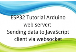 ESP32 Tutorial Arduino web server: 14. Sending data to JavaScript client via websocket