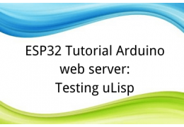 ESP32 Tutorial Arduino web server: 15. Testing uLisp