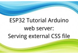ESP32 Tutorial Arduino web server: 17. Serving external CSS file
