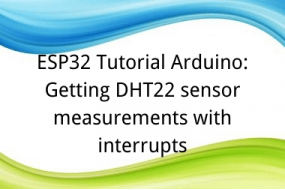 ESP32 Tutorial Arduino: 18. Getting DHT22 sensor measurements with interrupts
