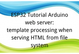 ESP32 Tutorial Arduino web server: 22. template processing when serving HTML from file system