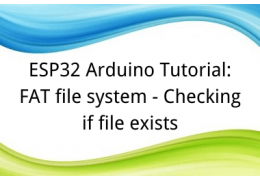 ESP32 Arduino Tutorial: 23. FAT file system - Checking if file exists