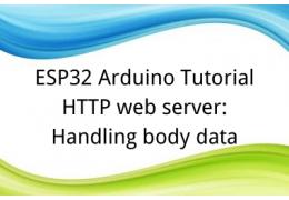 ESP32 Arduino Tutorial 24. HTTP web server: Handling body data